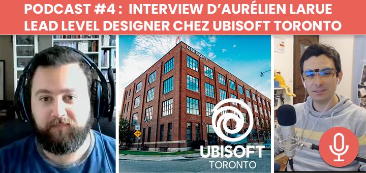 Podcast #4 : Interview d'Aurélien Larue - Lead Level Designer chez Ubisoft Toronto