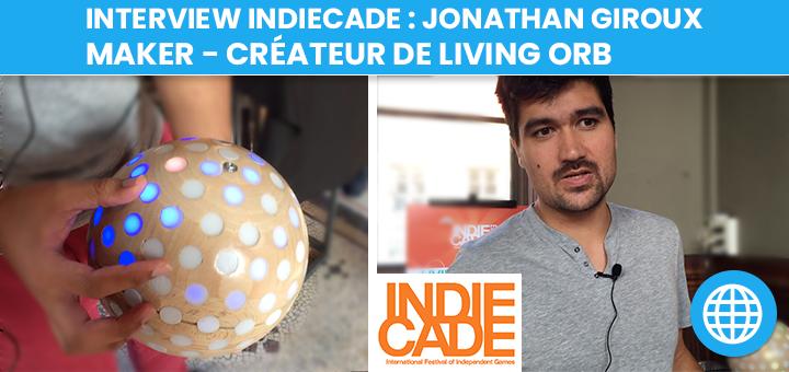 Interview : Jonathan Giroux, maker, créateur de Living Orb (IndieCade 2018)