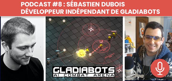podcast 8 sebastien dubois developpeur independant solo de gladiabots