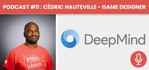 Podcast #11 - Cédric Hauteville : Game Designer Chez Deep Mind
