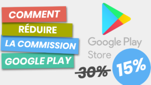 comment reduire la commission google play de 30 a 15